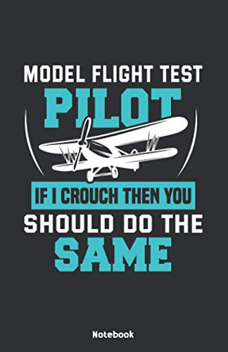 Model Flight Test Pilot If I crouch then you should too Notebook: Notebook 5,5x8,5' Dot Grid Paper Journal or Notebook | Small Paperback Novelty ... for model builders and model flight pilot