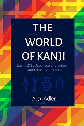 The World of Kanji: A book to learn Japanese kanji through real etymologies