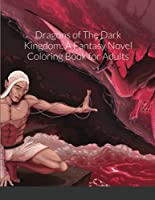 Dragons of The Dark Kingdom: A Fantasy Novel Coloring Book for Adults