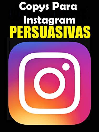 Copys Para Instagram Persuasivas: Descubra como escrever copys persuasiva no Instagram que engaje, converta e venda