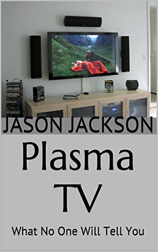Plasma TV: What No One Will Tell You (English Edition)