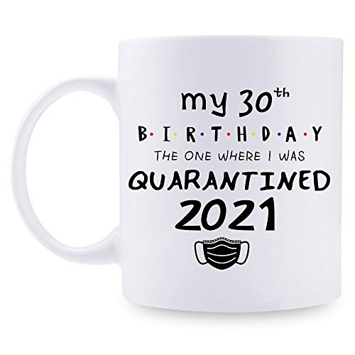 30th Birthday Gifts for Women Mugs - My 30th Birthday I was Quarantined 2021 Coffee Mug - 11 oz 30th bday Gifts for Mom, Her, Sister, Best Friends, Girlfriend, Wifey, Daughter,Female