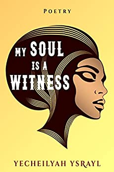 My Soul is a Witness by [Yecheilyah Ysrayl, Eva Xan]