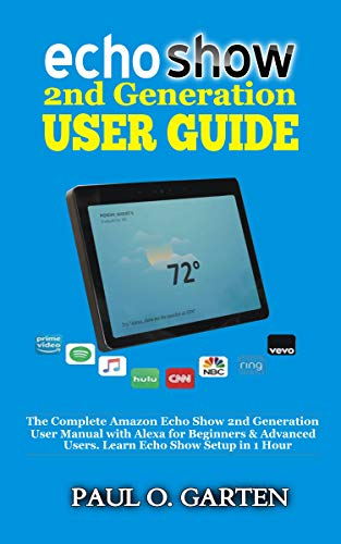 Echo Show 2nd Generation User Guide: The Complete Amazon Echo Show 2nd Generation User Guide with Alexa for Beginners & Advanced Users. Learn Echo Show ... Alexa Books Book 9) (English Edition)