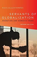 Servants of Globalization: Migration and Domestic Work, Second Edition