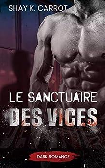 Le Sanctuaire des Vices (Dark Romance) par [Shay Carrot]