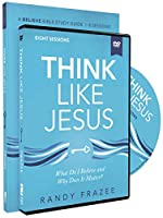 Think Like Jesus: What Do I Believe and Why Does It Matter? (Believe Bible Study)