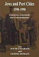 Jews And Port Cities 1590-1990: Commerce, Community And Cosmopolitanism (Parkes-Weiner Series On Jewish Studies)
