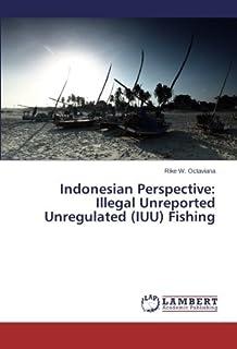 Indonesian Perspective: Illegal Unreported Unregulated (IUU) Fishing