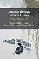 Animals through Chinese History: Earliest Times to 1911