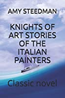 Knights of Art Stories of the Italian Painters: Classic novel