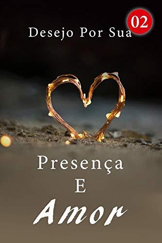 Desejo Por Sua Presença E Amor 2: Ele Tem Muita Experiência (Portuguese Edition)