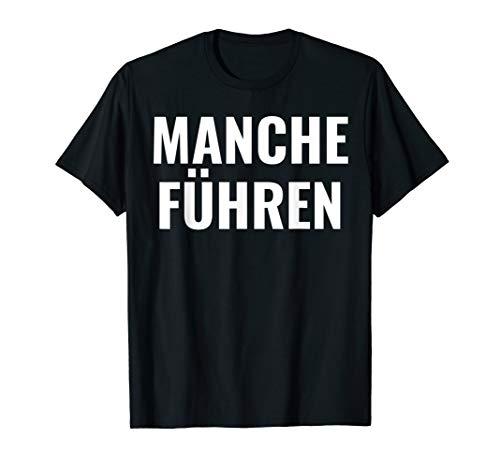 manche Führen Manche Folgen Tshirt mit Spruch lustig T-shirt