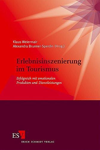 Erlebnisinszenierung im Tourismus: Erfolgreich mit emotionalen Produkten und Dienstleistungen