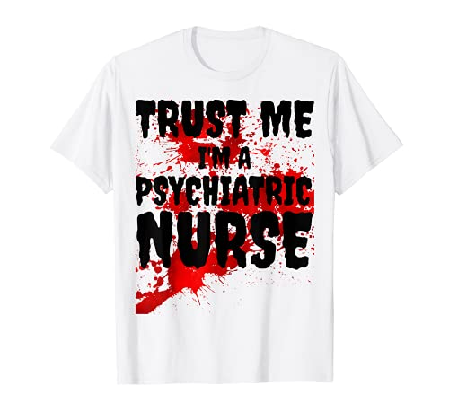 Bloody Trust Me Soy una enfermera psiquitrica Miedo Halloween Camiseta