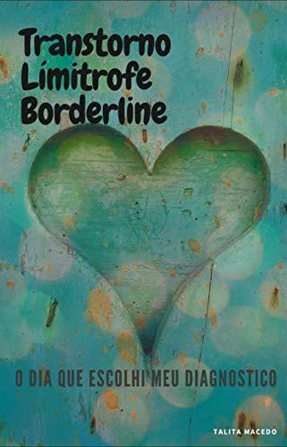 Transtorno Limitrofe Borderline: O dia que escolhi meu diagnóstico
