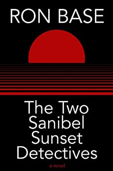 The Two Sanibel Sunset Detectives (The Sanibel Sunset Detective Mysteries Book 4) by [Ron Base]