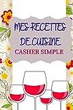 Mes recettes de cuisine casher simple: 100 recettes à compléter: Livre de recettes à compléter pour 100 recettes casher simple - 2 pages par recette format idéal pour la cuisine 15.24 x 22.86 cm.