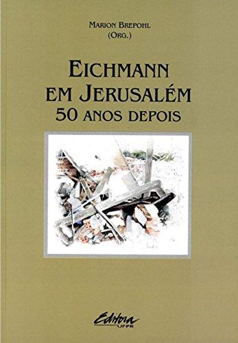 Eichmann em Jerusalém: 50 anos depois