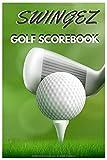Swingez Golf ScoreBook: Carnet de Parcours Golf   Cahier Accessoires de Golf   Carnet de suivi   Journal de Bord pour noter vos Scores et Performance ... de Golf   Scorebook   Notebook   4 Joueurs