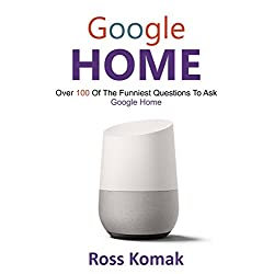 Google Home: Over 100 of the funniest questions to ask Google Home