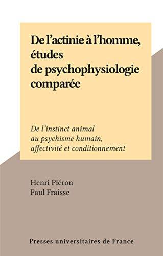 De l'actinie à l'homme, études de psychophysiologie comparée: De l'instinct animal au psychisme humain, affectivité et conditionnement (French Edition)