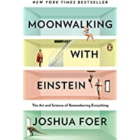 Moonwalking with Einstein: The Art and Science of Remembering Everything Kindle Edition by Joshua Foer