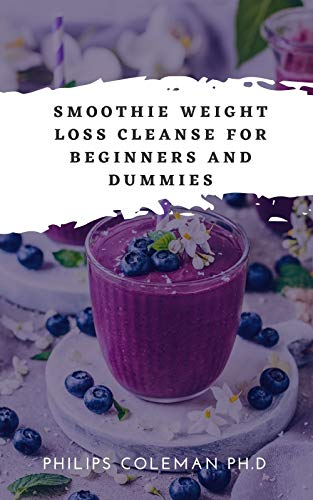SMOOTHIE WEIGHT LOSS CLEANSE FOR BEGINNERS AND DUMMIES...