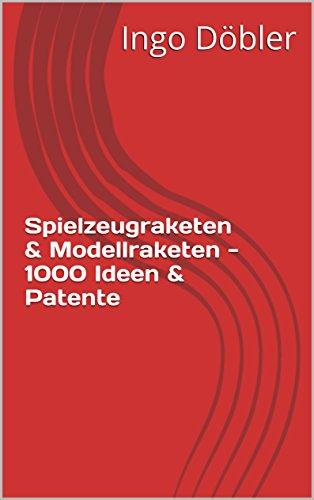 Spielzeugraketen & Modellraketen - 1000 Ideen & Patente