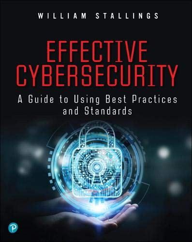 Effective Cybersecurity: Understanding and Using Standards and Best Practices