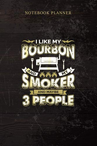 Notebook Planner I Like Bourbon My Smoker 3 People Funny BBQ Lover Men Dad: Small Business, Home Budget, Life, Over 100 Pages, 6x9 inch, Weekly, Teacher, Tax