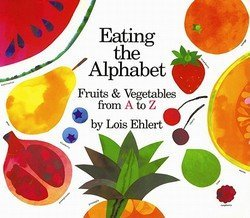 Lois Ehlert: Eating the Alphabet : Fruits & Vegetables from A to Z (Hardcover); 1989 Edition