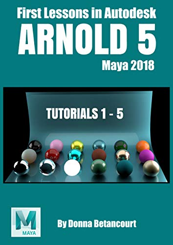 Arnold 5: First Lessons in Autodesk Maya 2018 (English Edition)