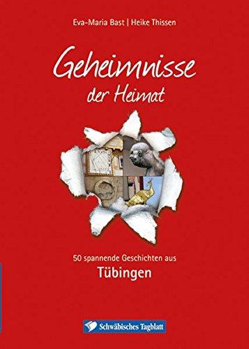 Tübingen; Geheimnisse der Heimat: 50 spannende Geschichten aus Tübingen