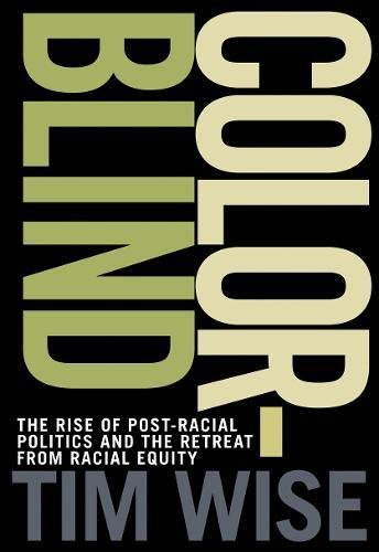 Colorblind: The Rise of Post-Racial Politics and the Retreat from Racial Equity (City Lights Open Media)