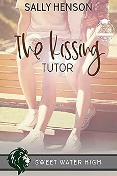 The Kissing Tutor: A Standalone Sweet High School Romance by [Sally Henson]