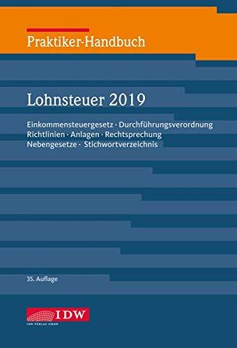 Praktiker-Handbuch Lohnsteuer 2019: Einkommensteuergesetz, Durchführungsverordnung, Richtlinien, Anlagen, Rechtsprechung, Nebengesetze, Stichwortverzeichnis
