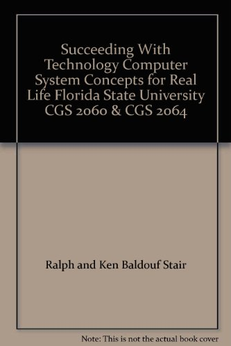 Succeeding With Technology Computer System Concepts for Real Life Florida State University CGS 2060 & CGS 2064