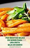 700 Recetas Bajas En Sodio Para Una Dieta Baja En Sodio : Desayuno, Ensaladas, Sopas, Salsas, Postres, Pollo, Carne De Res, Pescado Y Marisco, Guisos, Pasta, Arroz, Aperitivos, Aperitivos, Patatas