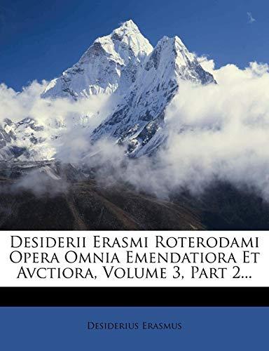 Desiderii Erasmi Roterodami Opera Omnia Emendatiora Et Avctiora, Volume 3, Part 2...