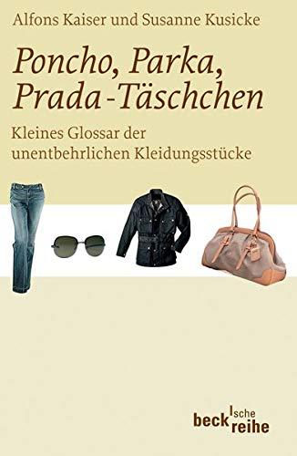 Poncho, Parka, Prada-Täschchen: Kleines Glossar der unentbehrlichen Kleidungsstücke (Beck'sche Reihe)