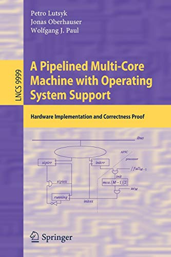 A Pipelined Multi-Core Machine with Operating System Support: Hardware Implementation and Correctness Proof (Lecture Notes in Computer Science, Band 9999)