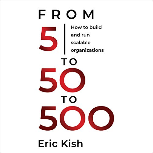 5 to 50 to 500: How to Build and Run Scalable Organizations audiobook cover art