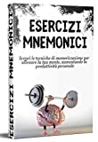 ESERCIZI MNEMONICI; Scopri le tecniche di memorizzazione per allenare la tua mente, aumentando la produttività personale