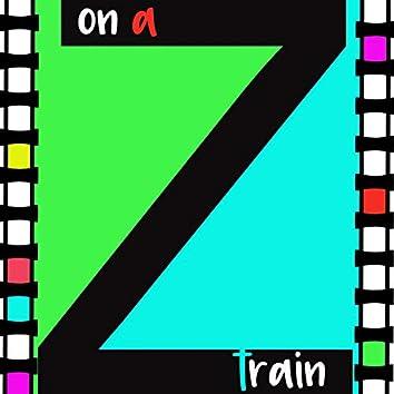 On a Z train