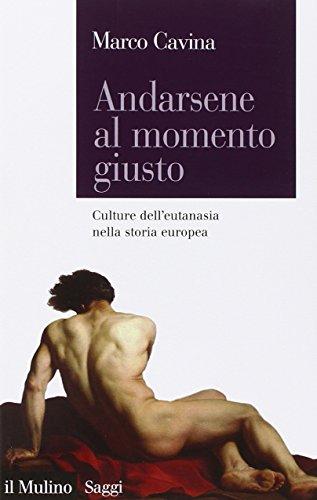 Andarsene al momento giusto. Culture dell'eutanasia nella storia europea