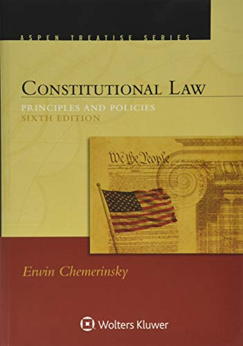 Compare Textbook Prices for Constitutional Law: Principles and Policies Aspen Treatise 6 Edition ISBN 9781454895749 by Erwin Chemerinsky