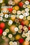 Amor, Paz y Felicidad Mis Navidades: 110 Páginas Para que Recuerdes Siempre estas Navidades   Cuaderno Perfecto Para Regalar en Navidad, Papá Noel o Reyes Magos   Tamaño Medio A5