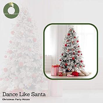 Dance Like Santa - Christmas Party House