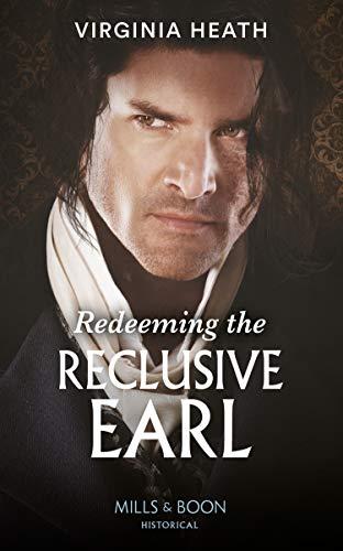 Redeeming The Reclusive Earl (Mills & Boon Historical) by [Virginia Heath]